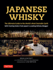 Japanese Whisky: The Ultimate Guide to the World's Most Desirable Spirit with Tasting Notes from Japan's Leading Whisky Blogger Cover Image