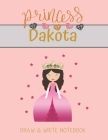 Princess Dakota Draw & Write Notebook: With Picture Space and Dashed Mid-line for Small Girls Personalized with their Name Cover Image
