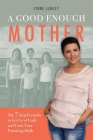 A Good Enough Mother: The 7 Step Formula to Let Go of Guilt and Trust Your Parenting Skills Cover Image