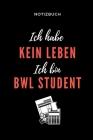 Notizbuch Ich Habe Kein Leben Ich Bin Bwl Student: A5 Notizbuch PUNKTIERT für Studenten - Coole Geschenkidee zum Studienstart - Abitur - ersten Semest Cover Image