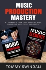 Music Production Mastery: All You Need to Know About Producing Music, Songwriting, Music Theory and Creativity (Two Book Bundle) Cover Image