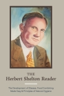 The Herbert Shelton Reader: The Development of Disease, Food Combining Made Easy & Principles of Natural Hygiene Cover Image