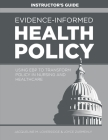 Evidence-Informed Health Policy INSTRUCTOR'S GUIDE: Using EBP to Transform Policy in Nursing and Healthcare Cover Image