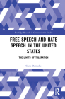 Free Speech and Hate Speech in the United States: The Limits of Toleration (Routledge Research in Communication Studies) Cover Image