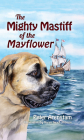 The Mighty Mastiff of the Mayflower Cover Image