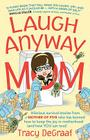 Laugh Anyway Mom: Hilarious Survival Stories From a Mother of Five Who Has Learned How to Keep the Joy in Motherhood and How You Can Too Cover Image