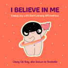 I Believe in Me: Finding Joy with Heartwarming Affirmations (Gift for Friends, Mood Disorders, Illustrations and Comics on Depression a Cover Image