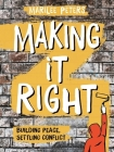 Making It Right: Building Peace, Settling Conflict Cover Image