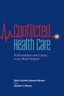 Conflicted Health Care: Professionalism and Caring in an Urban Hospital Cover Image
