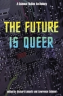 The Future Is Queer: A Science Fiction Anthology Cover Image