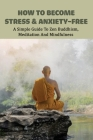 How To Become Stress & Anxiety-free: A Simple Guide To Zen Buddhism, Meditation And Mindfulness: Zen Buddhism Practices Cover Image