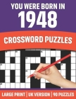 You Were Born In 1948: Crossword Puzzles: Crossword Puzzle Book For All Word Games Lover Seniors And Adults Who Were Born In 1948 With Soluti Cover Image