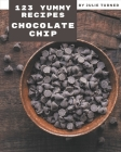 123 Yummy Chocolate Chip Recipes: Greatest Yummy Chocolate Chip Cookbook of All Time Cover Image
