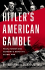 Hitler's American Gamble: Pearl Harbor and Germany's March to Global War Cover Image