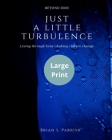 Just a Little Turbulence: Living Through Bone-shaking Culture Change (Large Print Edition) Cover Image