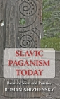 Slavic Paganism Today: Between Ideas and Practice Cover Image
