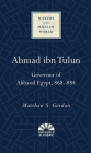 Ahmad ibn Tulun: Governor of Abbasid Egypt, 868–884 (Makers of the Muslim World) Cover Image