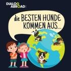 Die Besten Hunde kommen aus...: Eine weltweite Suche nach der perfekten Hunderasse Cover Image