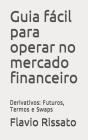 Guia fácil para operar no mercado financeiro: Derivativos: Futuros, Termos e Swaps Cover Image