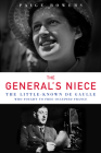 The General's Niece: The Little-Known de Gaulle Who Fought to Free Occupied France Cover Image