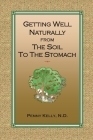 Getting Well Naturally from The Soil to The Stomach: Understanding the Connection Between the Earth and Your Health Cover Image