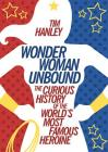 Wonder Woman Unbound: The Curious History of the World's Most Famous Heroine Cover Image