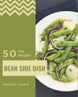 Top 50 Bean Side Dish Recipes: From The Bean Side Dish Cookbook To The Table Cover Image