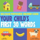 Brazilian Portuguese Children's Book: Your Child's First 30 Words Cover Image