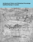 Architectural History and Globalized Knowledge: Gottfried Semper in London Cover Image