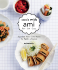 Cook with Ami: Plan - Cook - Enjoy - Japanese Home-Style Dishes for Family & Friends Cover Image