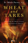 Wheat and Tares: Restoring the Moral Vision of a Scandalized Church Cover Image