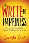 The Write to Happiness: How to Write Stories to Change Your Brain and Your Life Cover Image