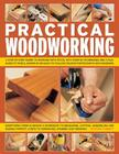 Practical Woodworking: A Step-By-Step Guide to Working with Wood, with Over 60 Techniques and a Full Guide to Tools, Shown in 650 Easy-To-Fol Cover Image