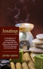 Aromatherapy: A Handbook of Aromatherapy and Essential Oils (Getting Started Quickly With Aromatherapy and Essential Oils) Cover Image