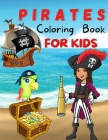 Pirates Coloring Book For Kids: Amazing Coloring Pages of Pirates for Toddlers and Kids Ages 4-12, Girls and Boys, Preschool and Kindergarten Beautifu Cover Image