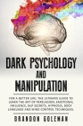 Dark Psychology and Manipulation: For a Better Life: The Ultimate Guide to Learning the Art of Persuasion, Emotional Influence, NLP Secrets, Hypnosis, Cover Image