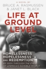 Life at Ground Level: Homelessness, Hopelessness and Redemption as seen through the eyes of America's invisible people Cover Image