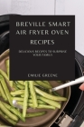 Breville Smart Air Fryer Oven Recipes: Delicious Recipes to Surprise Your Family Cover Image