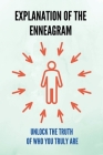 Explanation Of The Enneagram: Unlock The Truth Of Who You Truly Are: Leveraging The Principles Of Enneagram Cover Image
