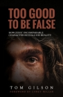 Too Good to Be False: How Jesus' Incomparable Character Reveals His Reality Cover Image