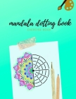 Mandala Dotting Book Exercise Book: How to Draw a Mandala - Dot Painting Mandalas - Dotting Tools for Painting Rocks - Point Painting Cover Image
