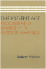 The Present Age: Progress and Anarchy in Modern America Cover Image