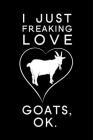 I Just Freaking Love Goats Ok: Blank Lined Journal Notebook, 6