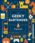 The Geeky Bartender Drinks: Real-Life Recipes for Fantasy Cocktails (Geeky Chef) Cover Image