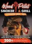 Wood Pellet Smoker and Grill Cookbook 2020 - 2021: For Real Pitmasters. 200+ Delicious Recipes and Techniques to Smoke Meats, Fish, and Vegetables Lik Cover Image