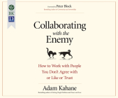 Collaborating with the Enemy: How to Work with People You Don't Agree with or Like or Trust Cover Image