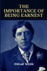 The Importance of Being Earnest, A Trivial Comedy for Serious People by Oscar Wilde Cover Image