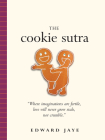 The Cookie Sutra: An Ancient Treatise: that Love Shall Never Grow Stale. Nor Crumble. Cover Image