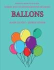 Malbuch für 7+ jährige Kinder (Ballons): Dieses Buch enthält 40 stressfreie Farbseiten, mit denen die Frustration verringert und das Selbstvertrauen g Cover Image