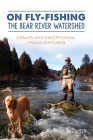 On Fly-Fishing the Bear River Watershed: Essays and Exceptional Misadventures Cover Image
